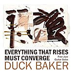 Duck Baker Everthing That Rises Must Converge