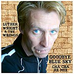 Luther Wright & The Wrongs Goodbye Blue Sky (Cha Cha Remix)
