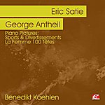 George Antheil Piano Pictures: Satie: Sports & Divertissements - Antheil: La Femme 100 Têtes (Digitally Remastered)