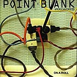 Point Blank American Excess/On A Roll