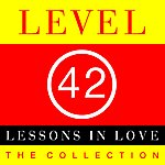 Level 42 Lessons In Love: The Collection