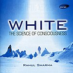 Rahul Sharma White - The Science Of Consciousness