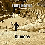 Tony Harris Choices