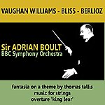 Sir Adrian Boult Williams: Fantasia On A Theme By Thomas Tallis - Bliss: Music For Strings - Berlioz: King Lear, Op. 4, Overture