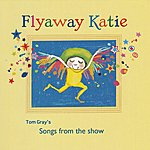 "Tom Gray The Songs From ""Flyaway Katie"""