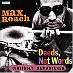 Max Roach Deeds, Not Words