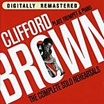 Clifford Brown Clifford Brown Plays Trumpet & Piano. The Complete Solo Rehearsals