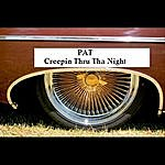 Pat Creepin Thru Tha Night