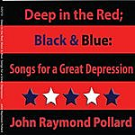 John Raymond Pollard Deep In The Red; Black & Blue: Songs For A Great Depression