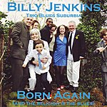 Billy Jenkins Born Again (And The Religion Is The Blues)