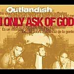 Outlandish I Only Ask Of God
