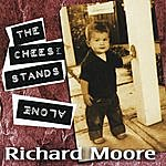 Richard Moore The Cheese Stands Alone