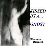 Shannon Roberts Kissed By A Ghost