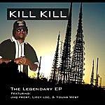 Kill Kill The Legendary - Ep