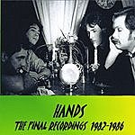 The Hands The Final Recordings 1982-1986