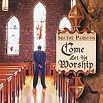 Squire Parsons Come Let Us Worship