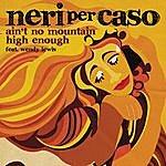 Neri Per Caso Ain't No Mountain High Enough