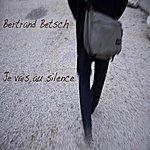 Bertrand Betsch Je Vais Au Silence
