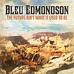 Bleu Edmondson The Future Ain't What It Used To Be