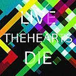 The Hearts Live & Die