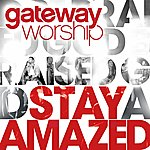 Gateway Worship Stay Amazed