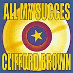 Clifford Brown All My Succes