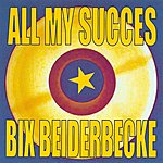 Bix Beiderbecke All My Succes
