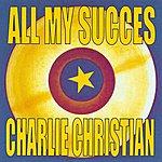 Charlie Christian All My Succes