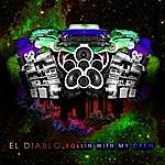El Diablo Rollin W My Crew