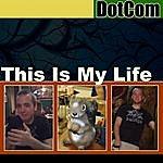 DOTcom This Is My Life