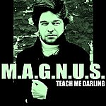 Magnus Teach Me Darling