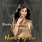 Nancy Ajram Emta Ha Shoofak