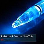 Rubicon 7 Dream Like This