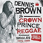 Dennis Brown Reggae Anthology: Dennis Brown - Crown Prince Of Reggae - Singles (1972-1985)