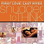 Shudder To Think First Love, Last Rites Music From The Motion Picture