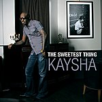 Kaysha The Sweetest Thing