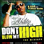 K-Rab Don't Blow My High - The Mixtape