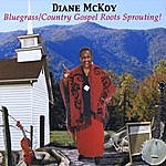 Diane McKoy Bluegrass/Country Gospel Roots Sprouting!
