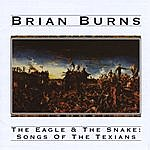 Brian Burns The Eagle & The Snake: Songs Of The Texians