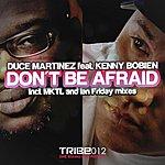 Duce Martinez Dont Be Afraid (Ian Friday & Mktl Master Kev & Tony Loreto Remixes)