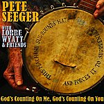 Pete Seeger God's Counting On Me, God's Counting On You (Feat. Lorre Wyatt)