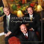 Greater Vision Everything Christmas