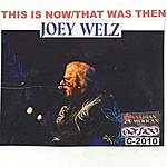 Joey Welz This Is Now, That Was Then