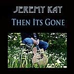 Jeremy Kay Then Its Gone