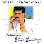 Eddie Santiago Serie Sensacional: Eddie Santiago