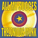 Thelonious Monk All My Succes