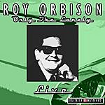 Roy Orbison Only The Lonely - Live