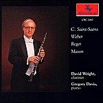 David Wright Clarinet Recital: Wright, David - Saint-Saens, C. / Mason, D.G. / Reger, M. / Weber, C.M.