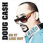 Doug Cash Do It Like Dat