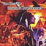 Douglas Blue Feather The Best Of Douglas Blue Feather